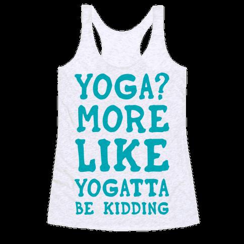 Yoga More Like Yogatta Be Kidding Racerback Tank Top