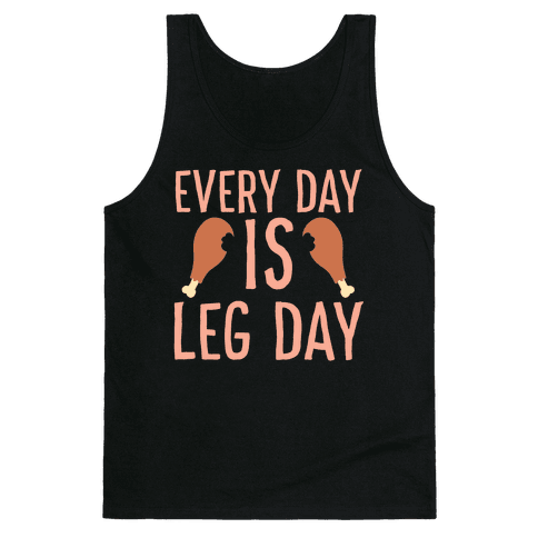 Every Day is Leg Day - Turkey Tank Top