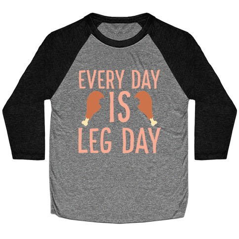 Every Day is Leg Day - Turkey Baseball Tee