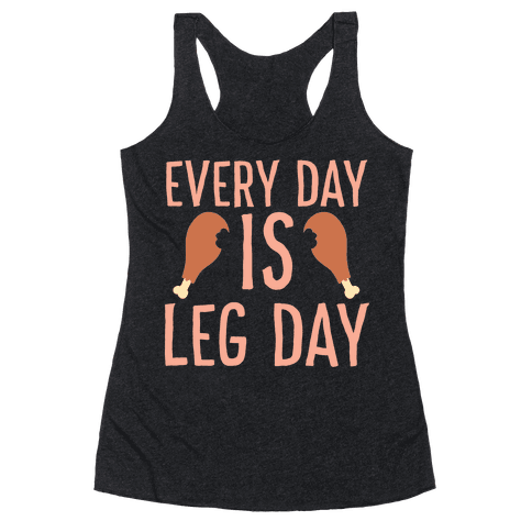 Every Day is Leg Day - Turkey Racerback Tank Top