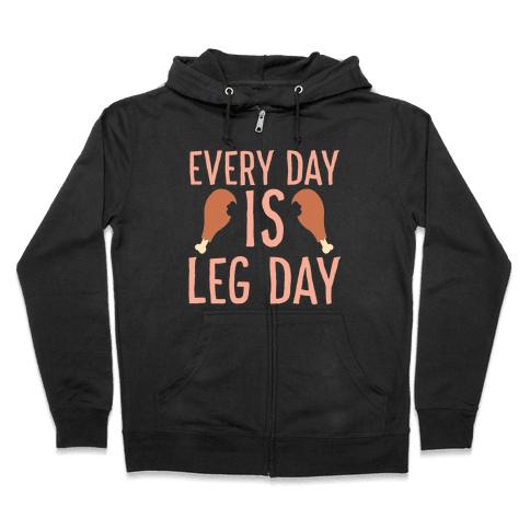 Every Day is Leg Day - Turkey Zip Hoodie