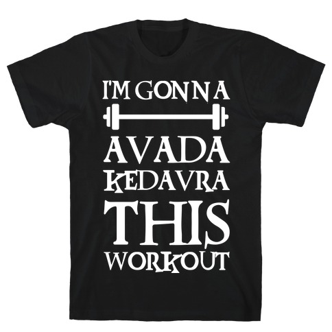 I'm Gonna Avada Kedavra This Workout Mens T-Shirt