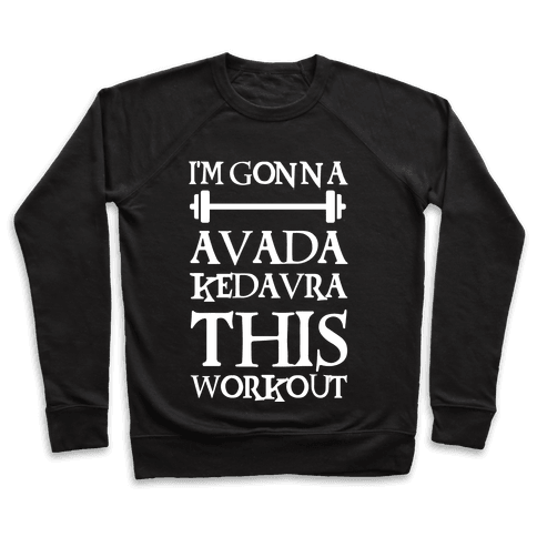I'm Gonna Avada Kedavra This Workout Pullover