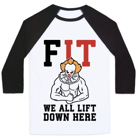 Fit We All Lift Down Here Parody Baseball Tee