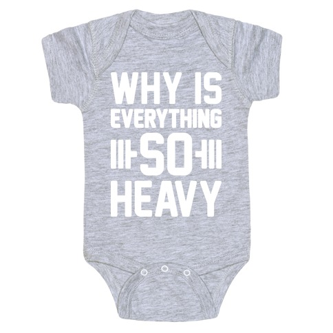 Why Is Everything So Heavy Baby Onesy