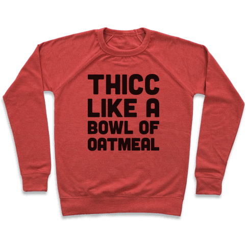 Thicc Like A Bowl Of Oatmeal Pullover