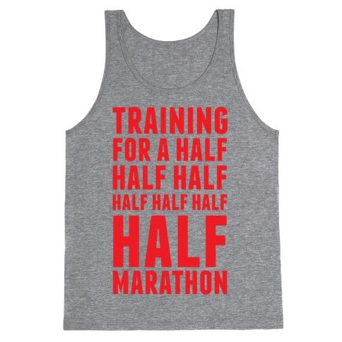 Training For A Half Half Half Half Marathon Tank Top