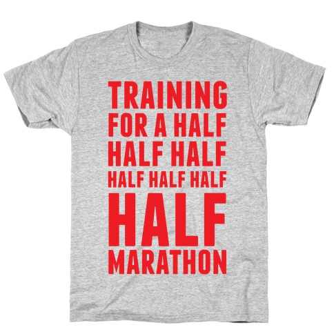 Training For A Half Half Half Half Marathon T-Shirt