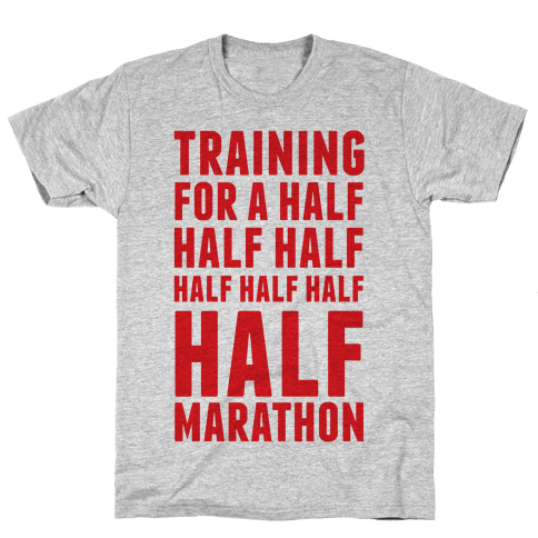 Training For A Half Half Half Half Marathon Mens T-Shirt