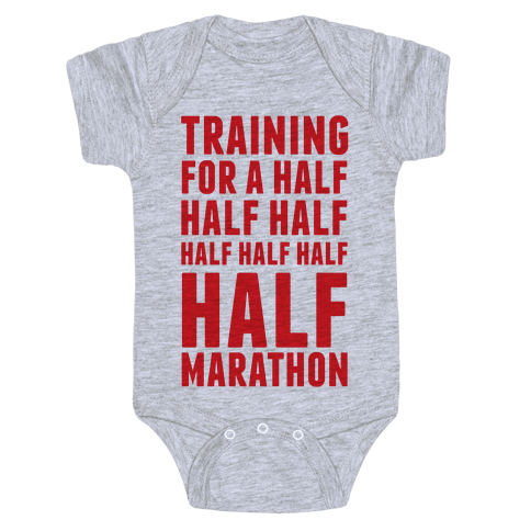 Training For A Half Half Half Half Marathon Baby Onesy