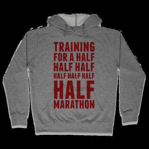Training For A Half Half Half Half Marathon Hooded Sweatshirt