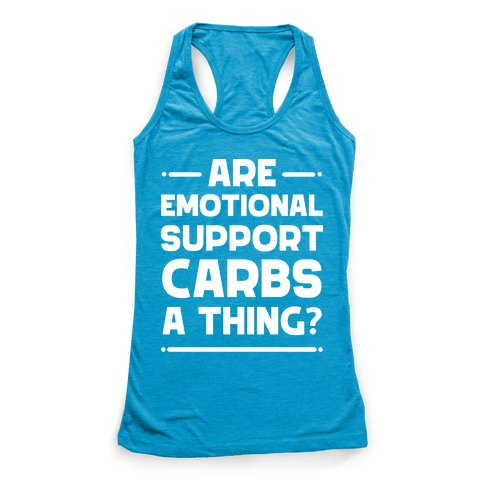 Are Emotional Support Carbs A Thing? Racerback Tank Top