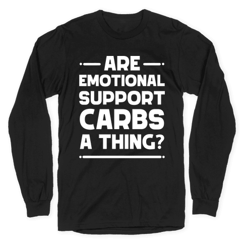 Are Emotional Support Carbs A Thing? Long Sleeve T-Shirt