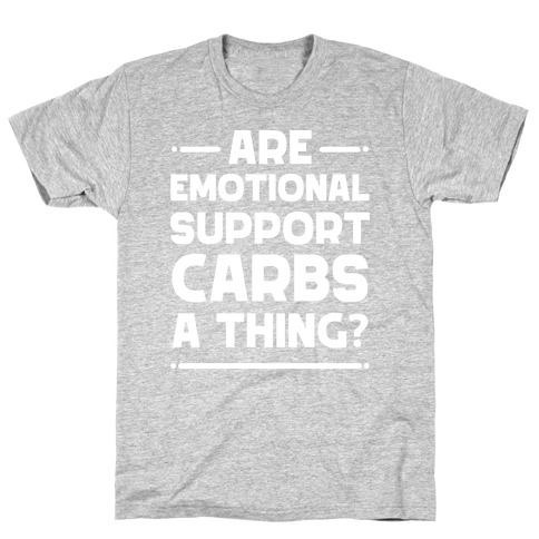 Are Emotional Support Carbs A Thing? Mens/Unisex T-Shirt