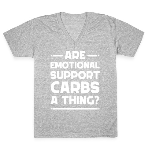 Are Emotional Support Carbs A Thing? V-Neck Tee Shirt