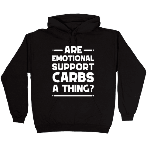 Are Emotional Support Carbs A Thing? Hooded Sweatshirt