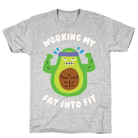 Working My Fat Into Fit T-Shirt