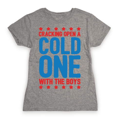 Cracking Open A Cold One With The Boys White Print Womens T-Shirt