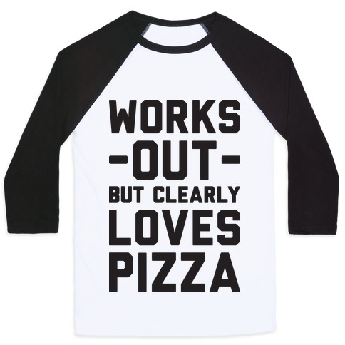 Works Out But Clearly Loves Pizza Baseball Tee