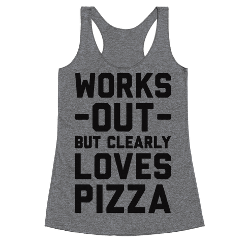 Works Out But Clearly Loves Pizza Racerback Tank Top