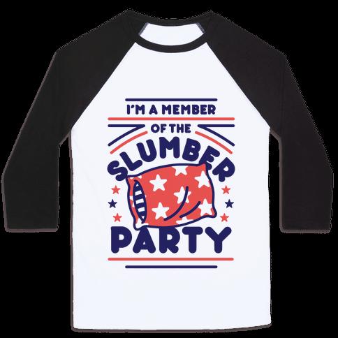 I'm A Member Of The Slumber Party Baseball Tee