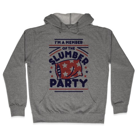 I'm A Member Of The Slumber Party Hooded Sweatshirt