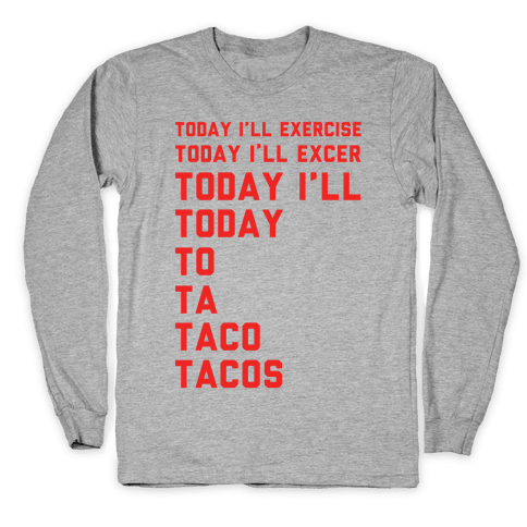 Today I'll Exercise Tacos Long Sleeve T-Shirt