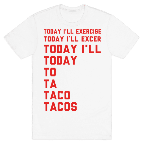 Today I'll Exercise Tacos Mens T-Shirt
