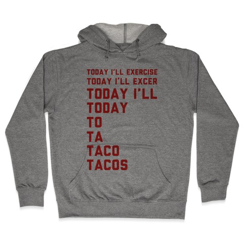 Today I'll Exercise Tacos Hooded Sweatshirt