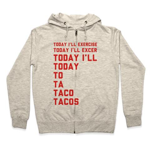 Today I'll Exercise Tacos Zip Hoodie
