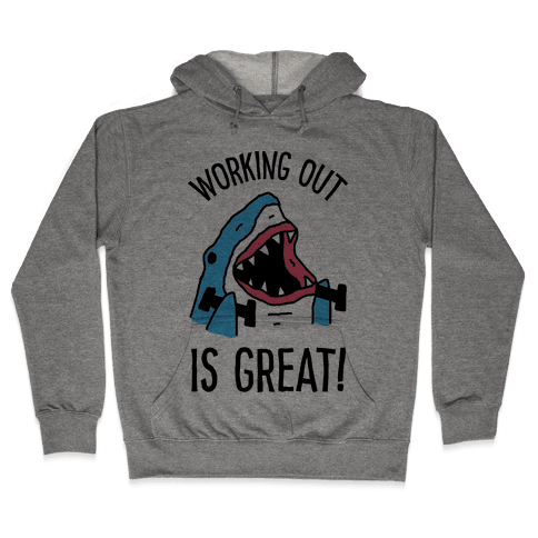 Working Out Is Great Shark Hooded Sweatshirt