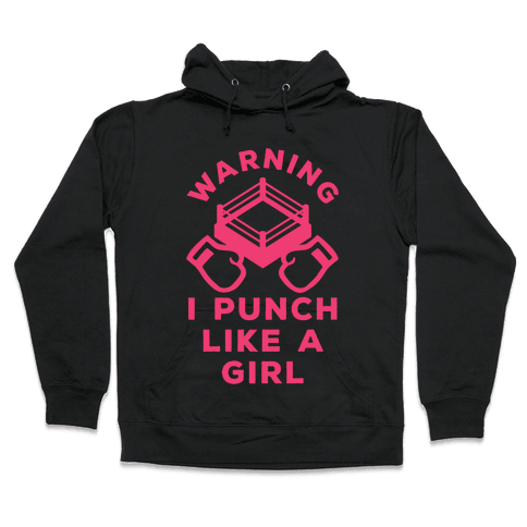 Warning I Punch Like A Girl Hooded Sweatshirt