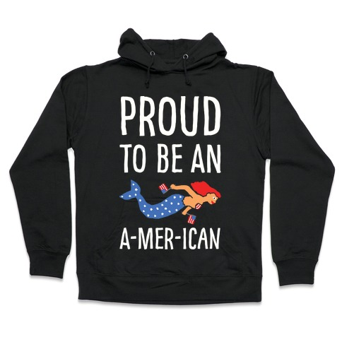Proud To Be An A-MER-ican Hooded Sweatshirt