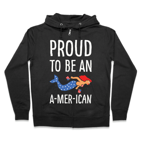Proud To Be An A-MER-ican Zip Hoodie
