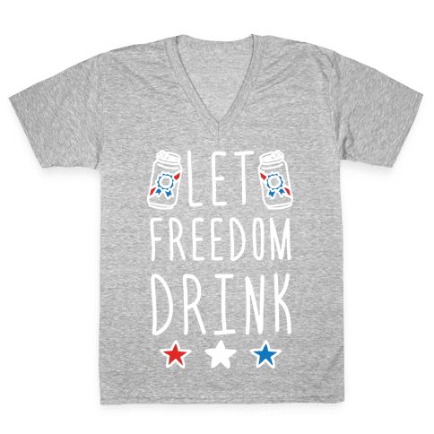 Let Freedom Drink V-Neck Tee Shirt
