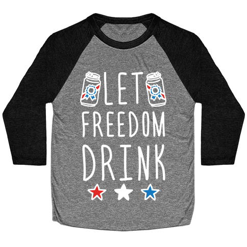 Let Freedom Drink Baseball Tee