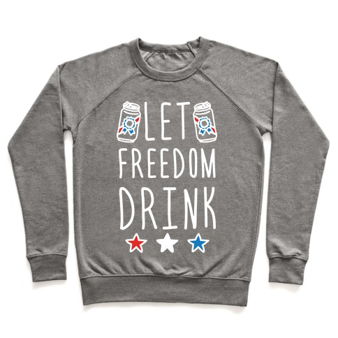 Let Freedom Drink Pullover