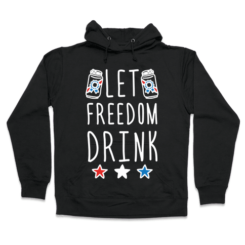 Let Freedom Drink Hooded Sweatshirt