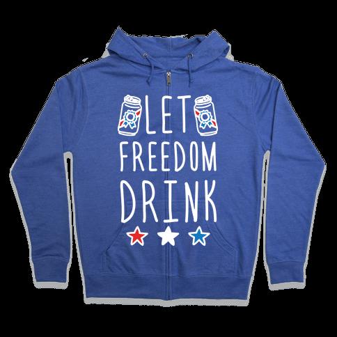 Let Freedom Drink Zip Hoodie