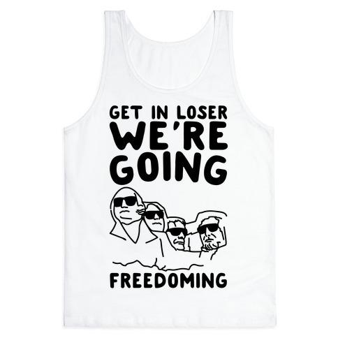 Get In Loser We're Going Freedoming Parody Tank Top