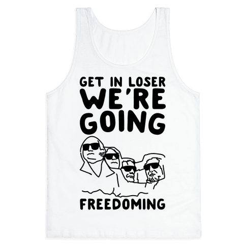 Get In Loser We're Going Freedoming Parody Tank Top