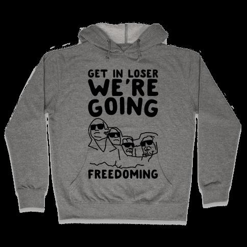 Get In Loser We're Going Freedoming Parody Hooded Sweatshirt