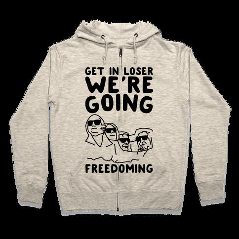 Get In Loser We're Going Freedoming Parody Zip Hoodie