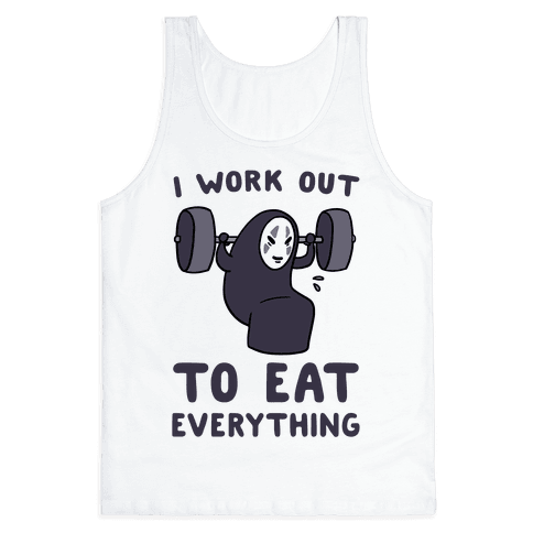 I Work Out to Eat Everything - No Face Tank Top