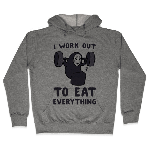 I Work Out to Eat Everything - No Face Hooded Sweatshirt