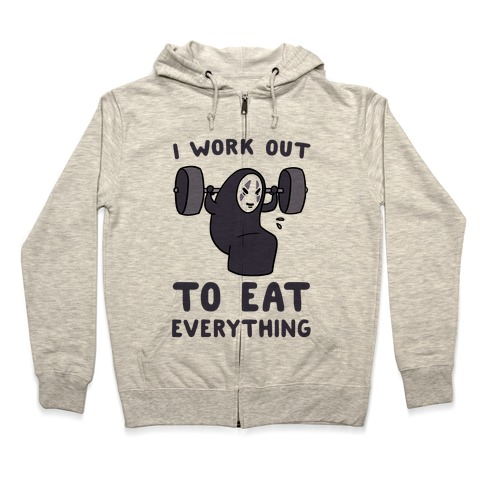 I Work Out to Eat Everything - No Face Zip Hoodie