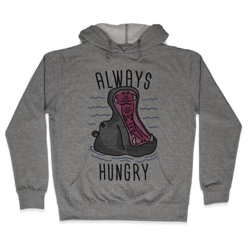 Always Hungry Hooded Sweatshirt