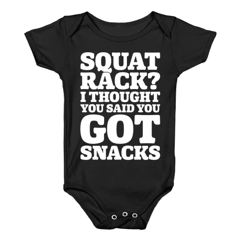 Squat Rack I Thought You Said You Got Snacks White Print Baby Onesy