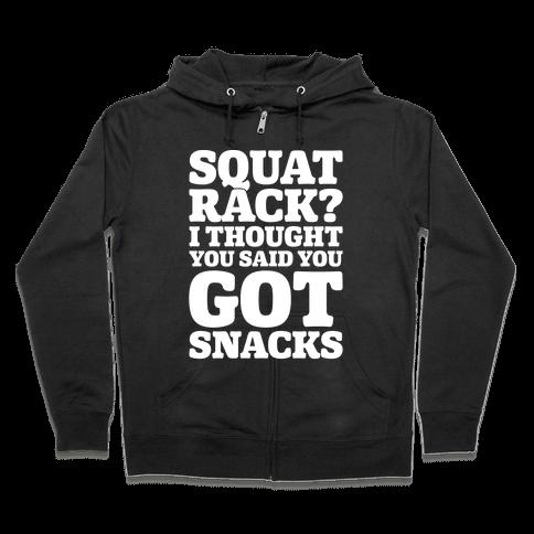 Squat Rack I Thought You Said You Got Snacks White Print Zip Hoodie