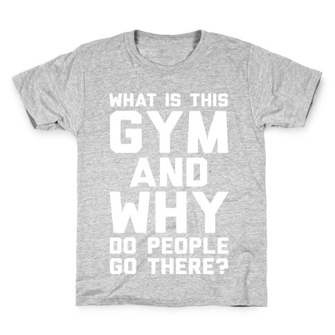 What Is This Gym And Why Do People Go There Kids T-Shirt